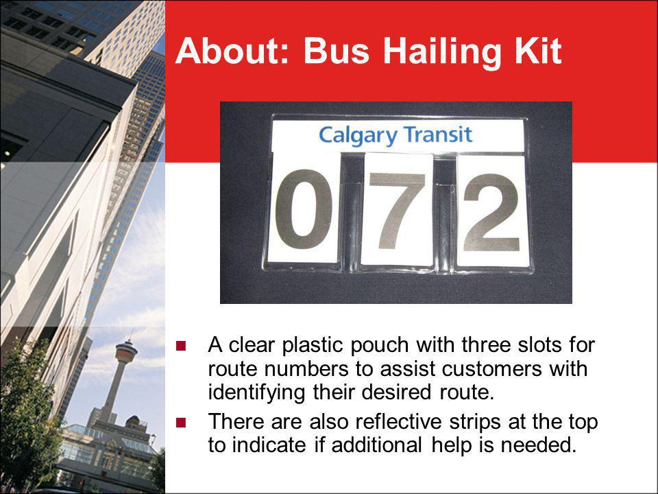 About: Bus Hailing Kit A clear plastic pouch with three slots for route numbers to assist customers with identifying their desired route.
