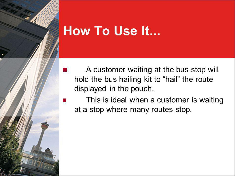 A customer waiting at the bus stop will hold the bus hailing kit to hail the route displayed in the pouch.