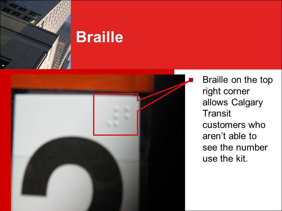 Braille Braille on the top right corner allows Calgary Transit customers who arent able to see the number use the kit.
