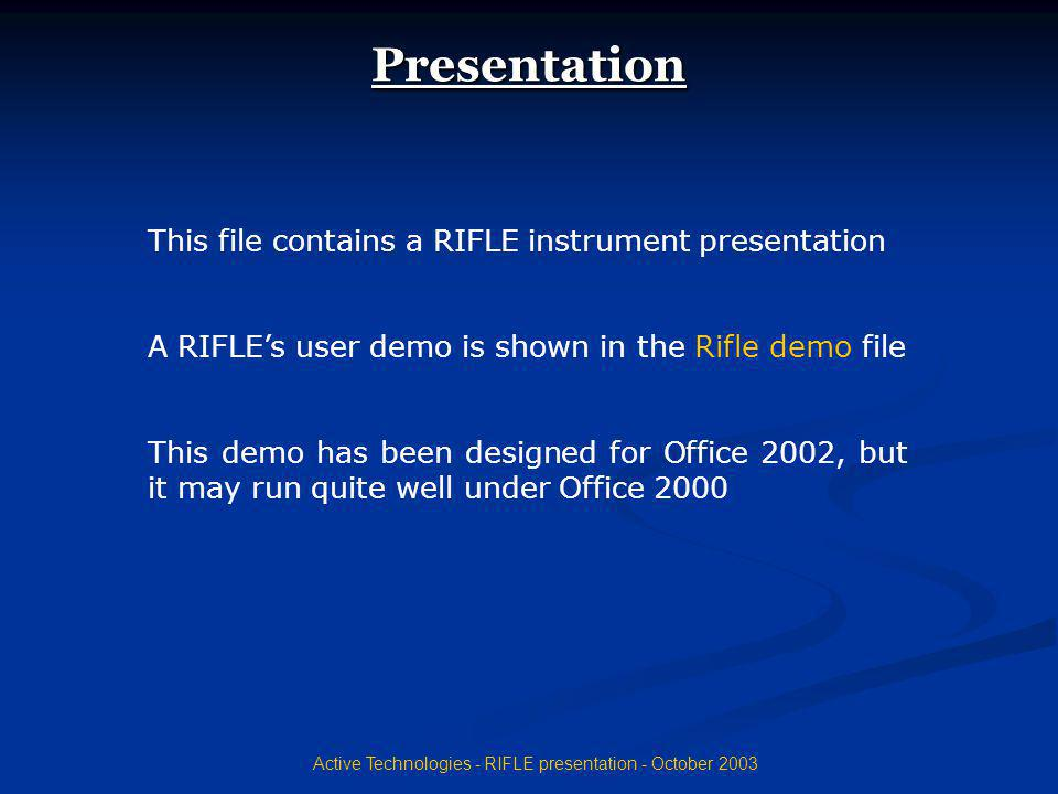 Active Technologies - RIFLE presentation - October 2003 End of Section Make your choice by using the PC mouse Make your choice by using the PC mouse Index page Index page End of presentation End of presentation