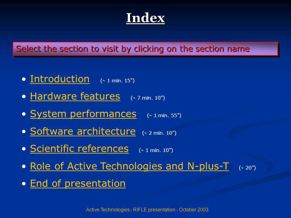 Active Technologies - RIFLE presentation - October 2003 Index Introduction ( 1 min. 15)Introduction Hardware features ( 7 min. 10)Hardware features Sy