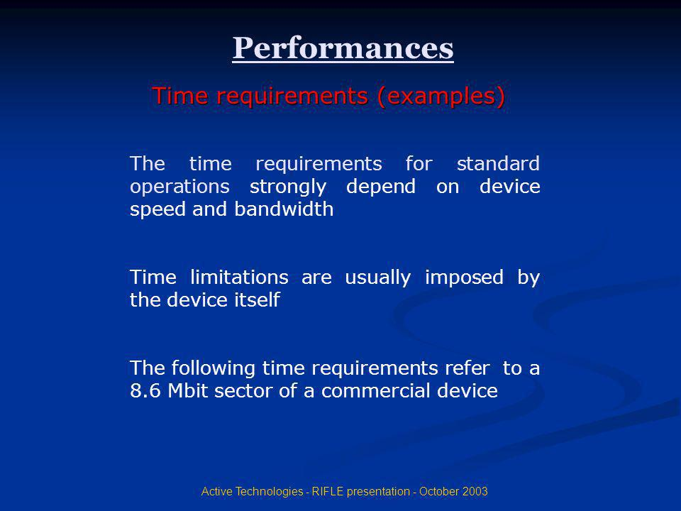 Active Technologies - RIFLE presentation - October 2003 The time requirements for standard operations strongly depend on device speed and bandwidth Ti