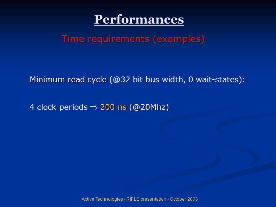 Active Technologies - RIFLE presentation - October 2003 Minimum read cycle (@32 bit bus width, 0 wait-states): 4 clock periods 2 22 200 ns (@20Mhz) Pe
