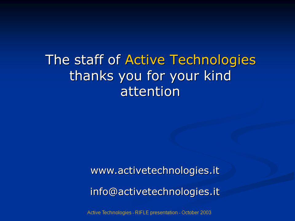 Active Technologies - RIFLE presentation - October 2003 The staff of Active Technologies thanks you for your kind attention www.activetechnologies.iti