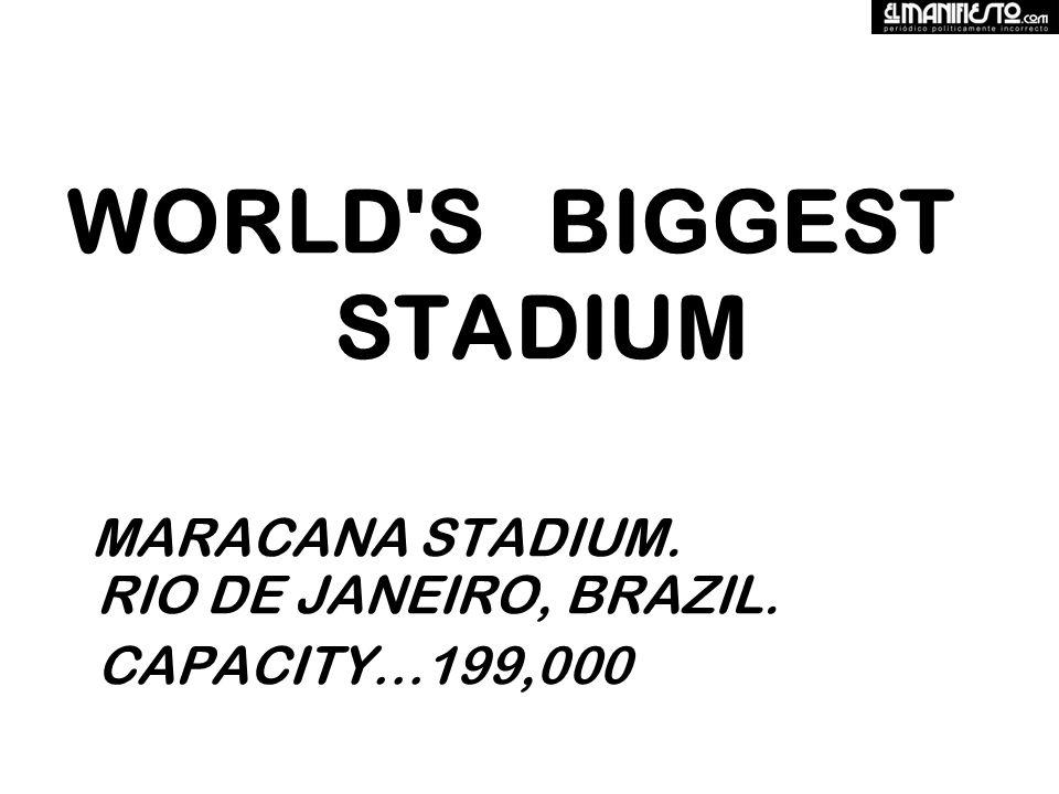 WORLD S BIGGEST STADIUM MARACANA STADIUM. RIO DE JANEIRO, BRAZIL. CAPACITY…199,000