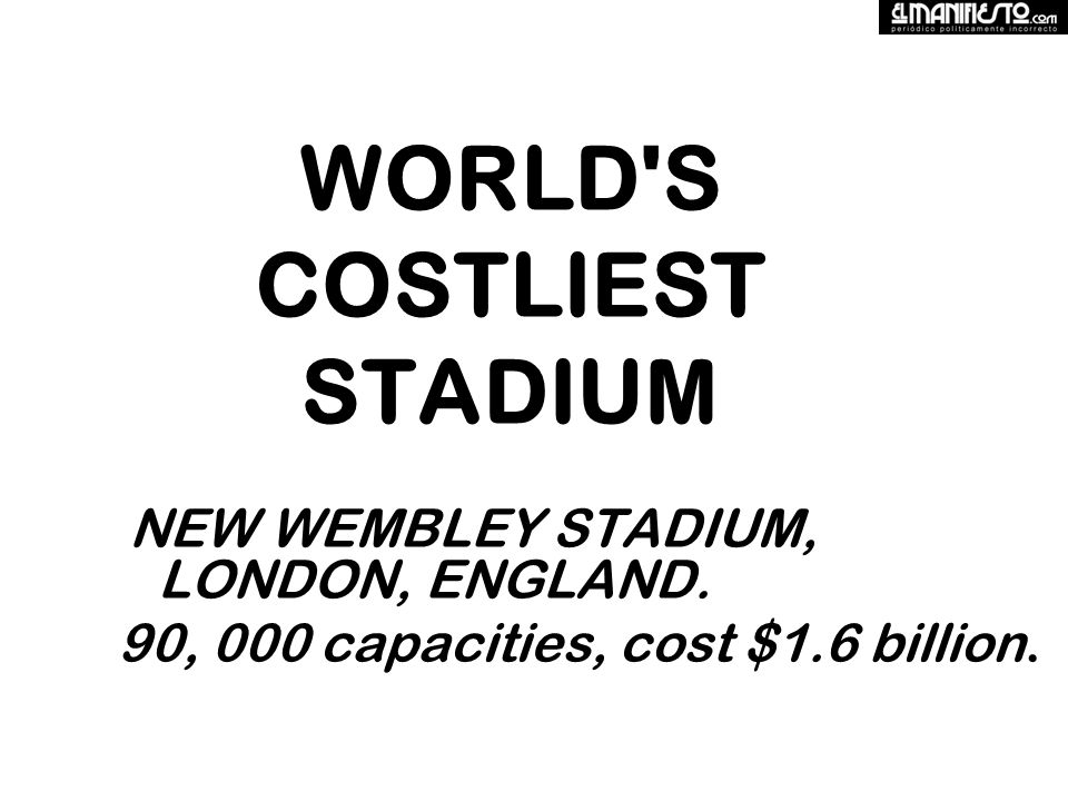 WORLD S COSTLIEST STADIUM NEW WEMBLEY STADIUM, LONDON, ENGLAND.