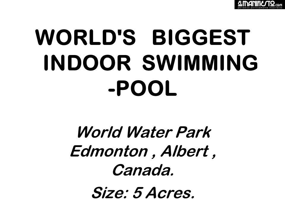 WORLD S BIGGEST INDOOR SWIMMING -POOL World Water Park Edmonton, Albert, Canada. Size: 5 Acres.