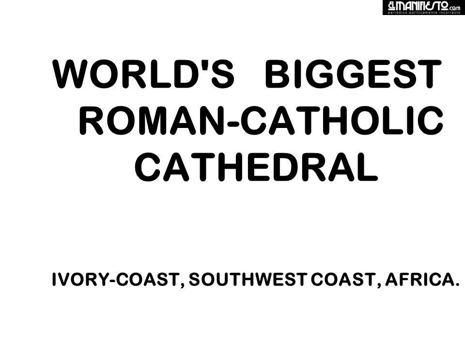 WORLD S BIGGEST ROMAN-CATHOLIC CATHEDRAL IVORY-COAST, SOUTHWEST COAST, AFRICA.