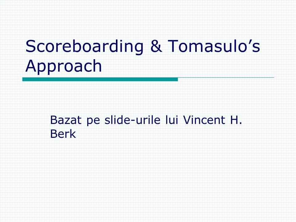 Scoreboarding & Tomasulos Approach Bazat pe slide-urile lui Vincent H. Berk