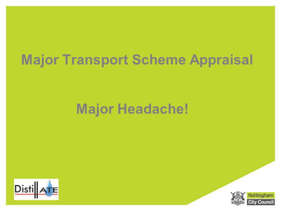 Major Transport Scheme Appraisal Major Headache!