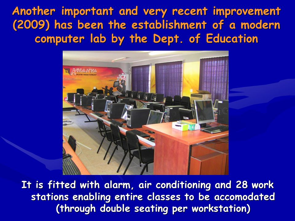 It is fitted with alarm, air conditioning and 28 work stations enabling entire classes to be accomodated (through double seating per workstation) Another important and very recent improvement (2009) has been the establishment of a modern computer lab by the Dept.