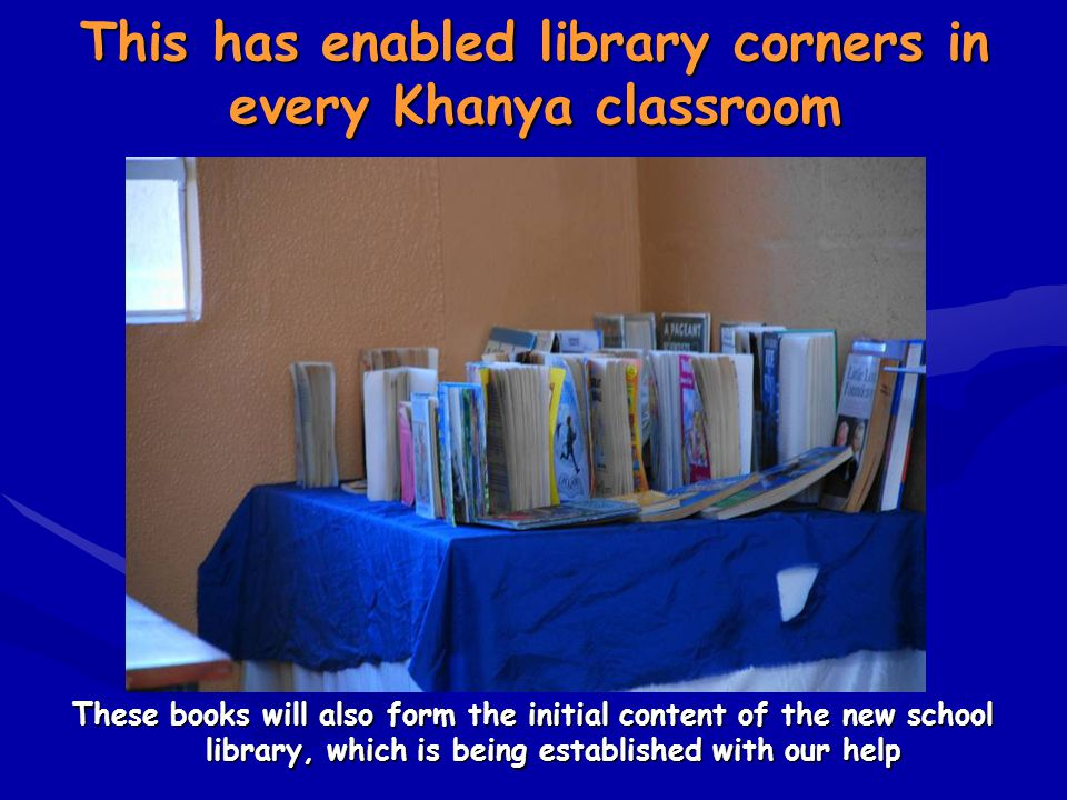 This has enabled library corners in every Khanya classroom These books will also form the initial content of the new school library, which is being es