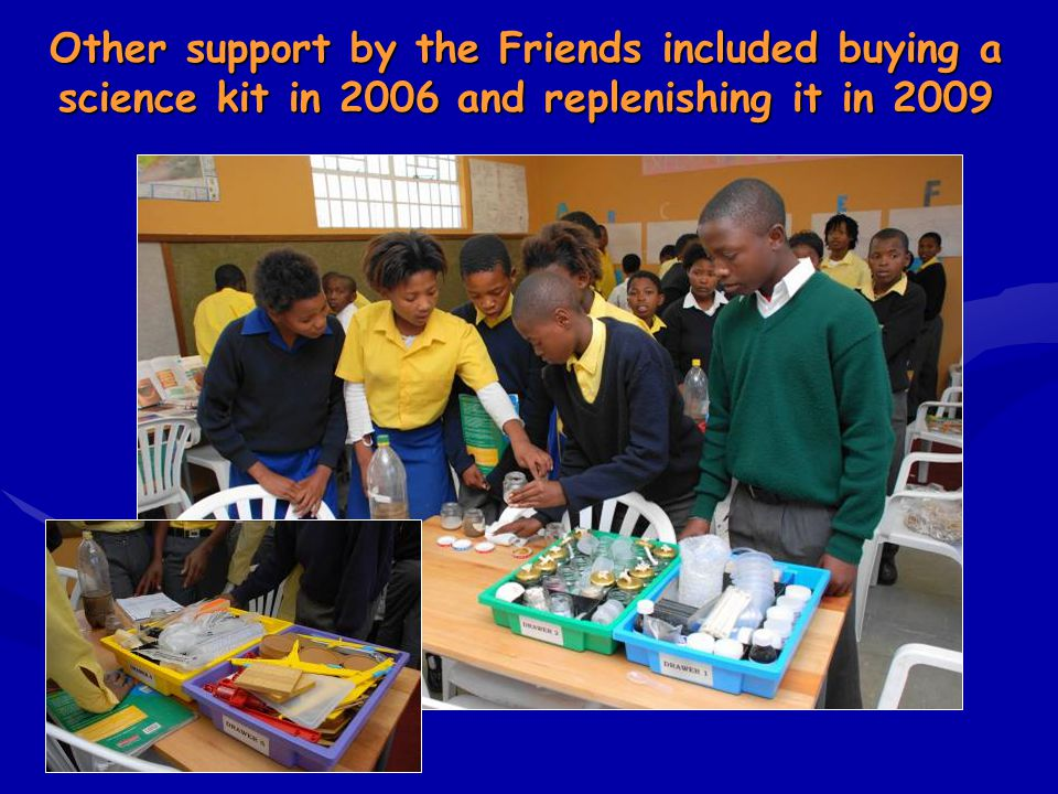 Other support by the Friends included buying a science kit in 2006 and replenishing it in 2009