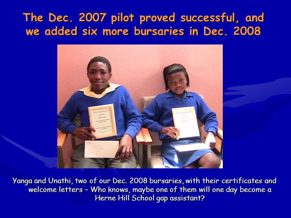 Yanga and Unathi, two of our Dec. 2008 bursaries, with their certificates and welcome letters – Who knows, maybe one of them will one day become a Her