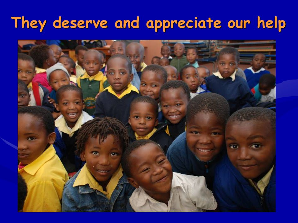 They deserve and appreciate our help