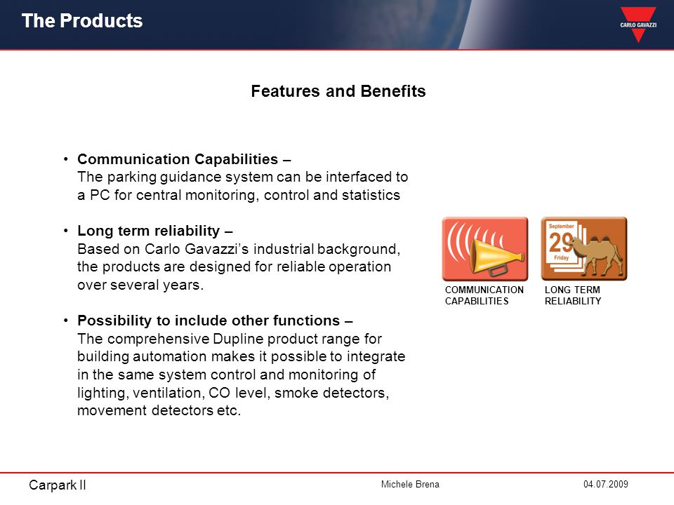 Carpark II Michele Brena 04.07.2009 The Product Features and Benefits Communication Capabilities – The parking guidance system can be interfaced to a