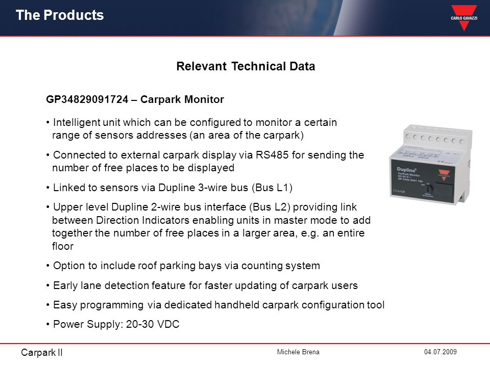 Carpark II Michele Brena 04.07.2009 Relevant Technical Data The Products GP34829091724 – Carpark Monitor Intelligent unit which can be configured to m