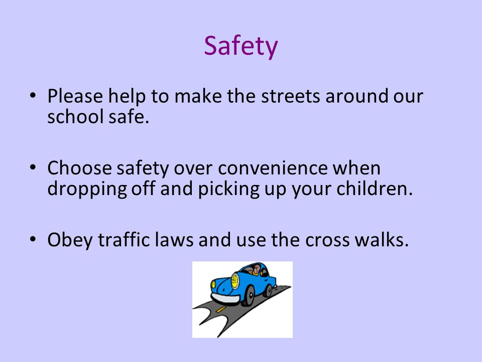 Safety Please help to make the streets around our school safe.