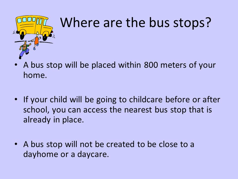 Where are the bus stops.A bus stop will be placed within 800 meters of your home.