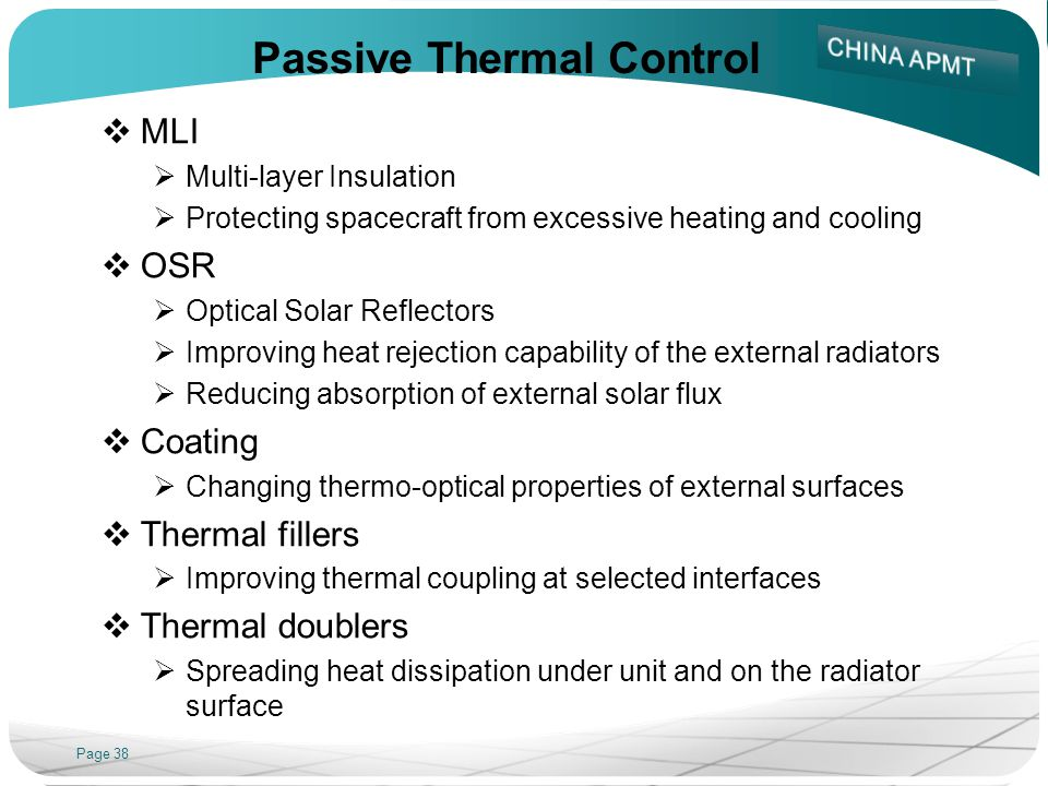 Page 38 Passive Thermal Control MLI Multi-layer Insulation Protecting spacecraft from excessive heating and cooling OSR Optical Solar Reflectors Impro