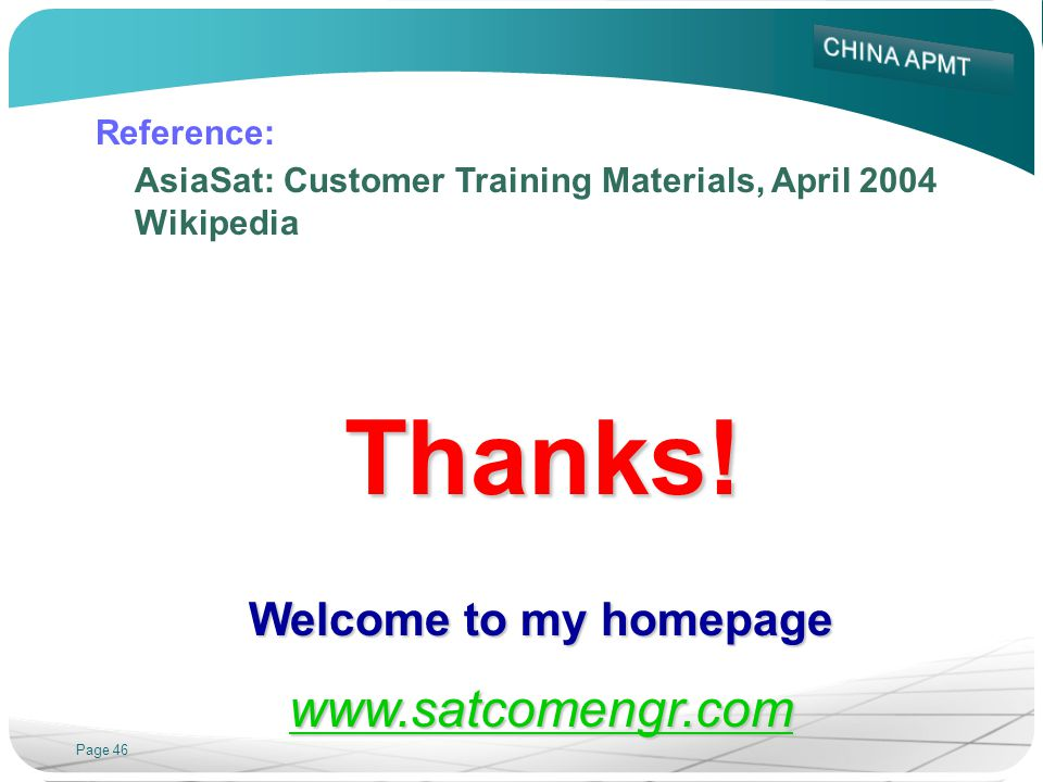 Page 46 Reference: AsiaSat: Customer Training Materials, April 2004 WikipediaThanks! Welcome to my homepage www.satcomengr.com
