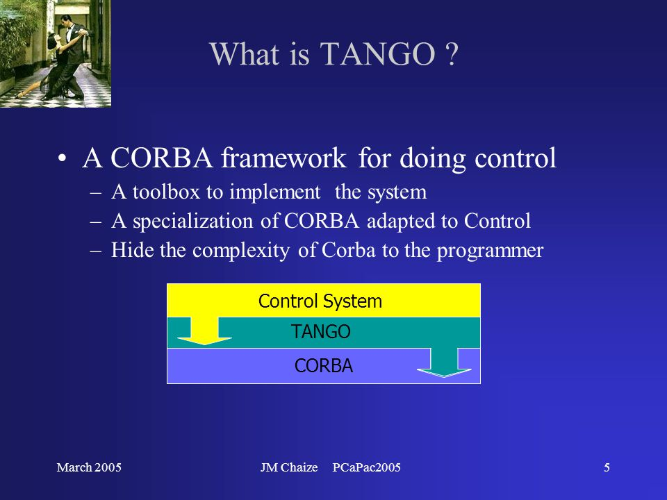 March 2005JM Chaize PCaPac200516 TANGO Communication Event Driven TANGO Software Bus server Client Subscribe once Do other job Do its job Signal event When occurs (state change) Callback State change event On change event Periodic event Archive event ….