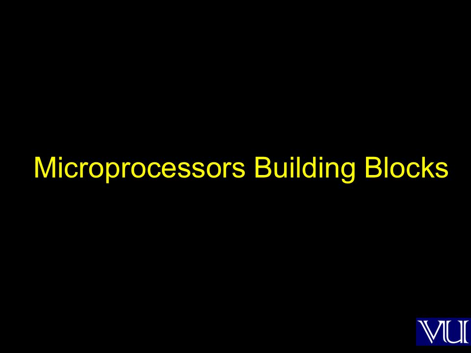 Microprocessors Building Blocks