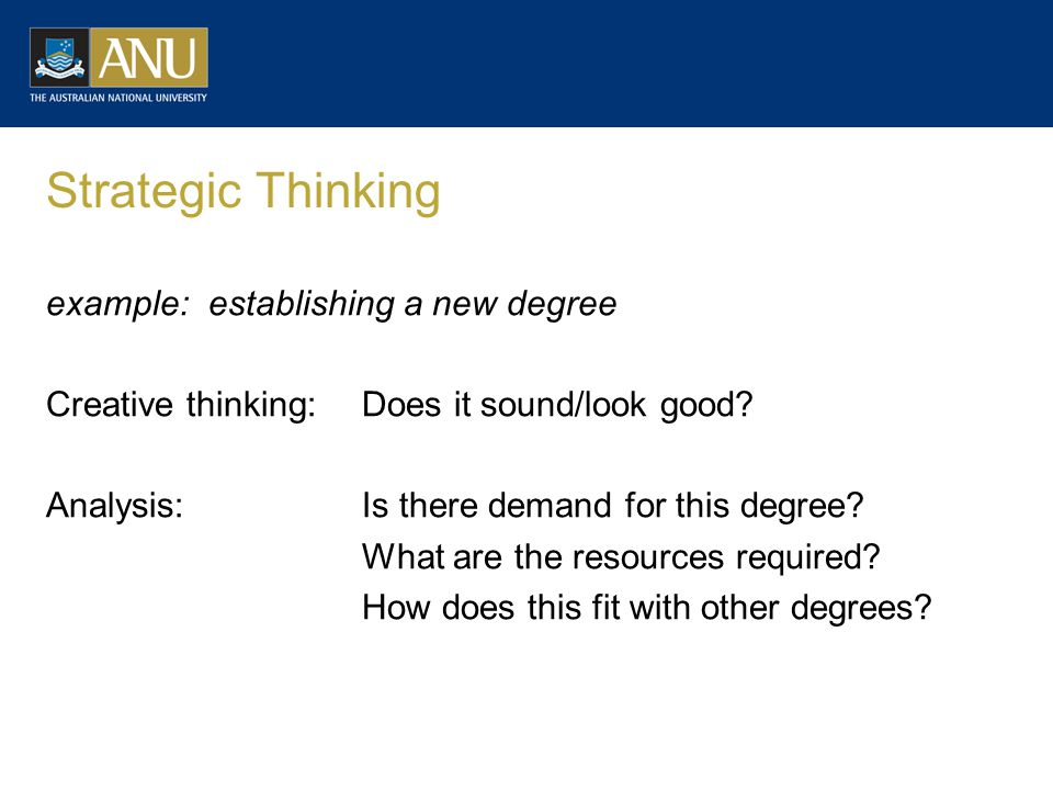 Strategic Thinking example: establishing a new degree Creative thinking:Does it sound/look good.