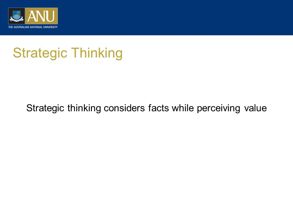 Strategic thinking considers facts while perceiving value