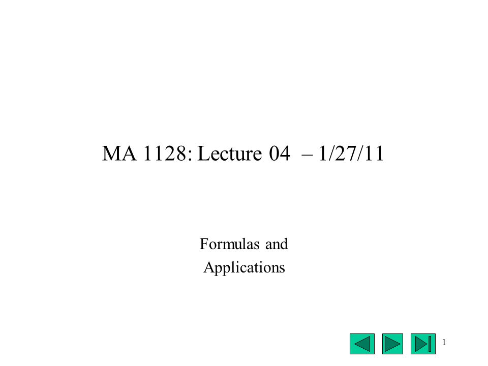 1 MA 1128: Lecture 04 – 1/27/11 Formulas and Applications