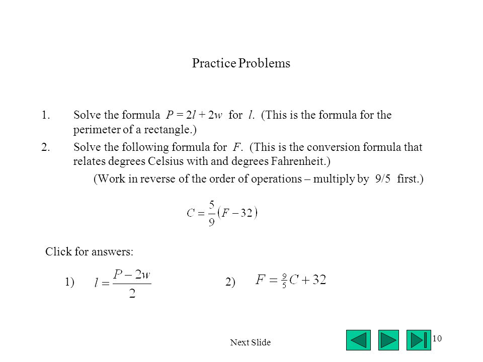 10 Practice Problems 1.Solve the formula P = 2l + 2w for l. (This is the formula for the perimeter of a rectangle.) 2.Solve the following formula for