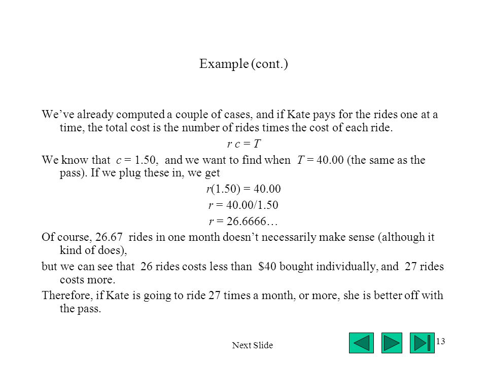 13 Example (cont.) Weve already computed a couple of cases, and if Kate pays for the rides one at a time, the total cost is the number of rides times