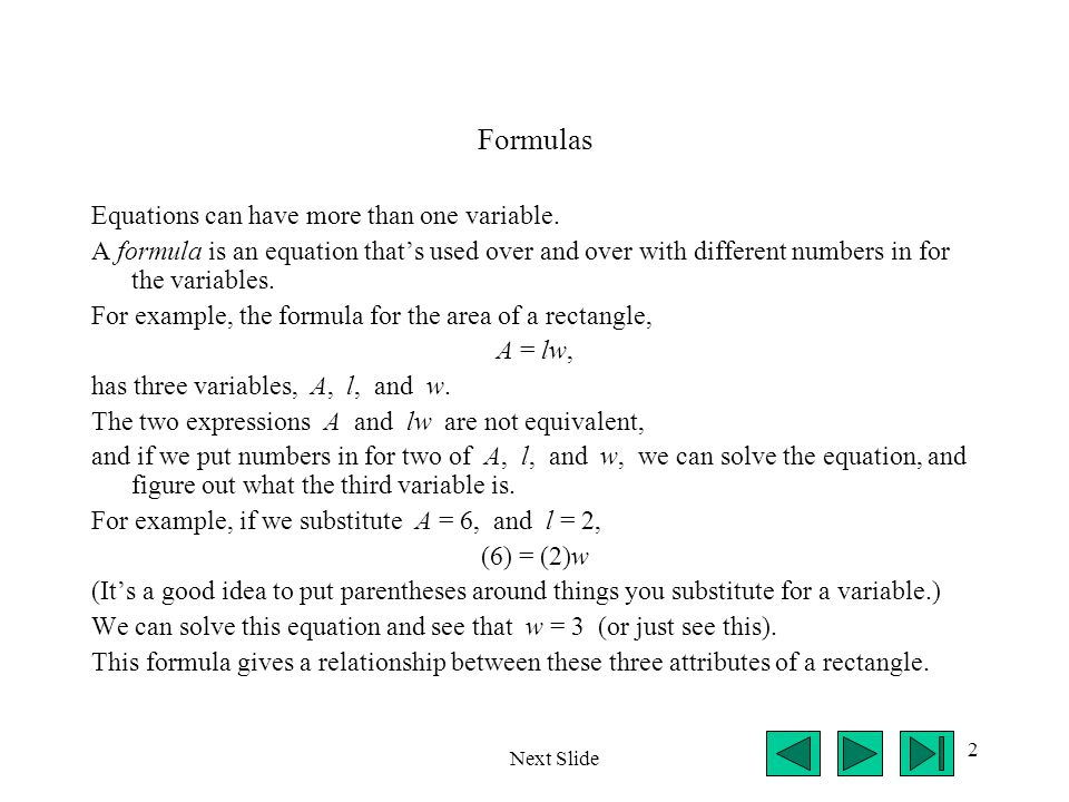 2 Formulas Equations can have more than one variable. A formula is an equation thats used over and over with different numbers in for the variables. F