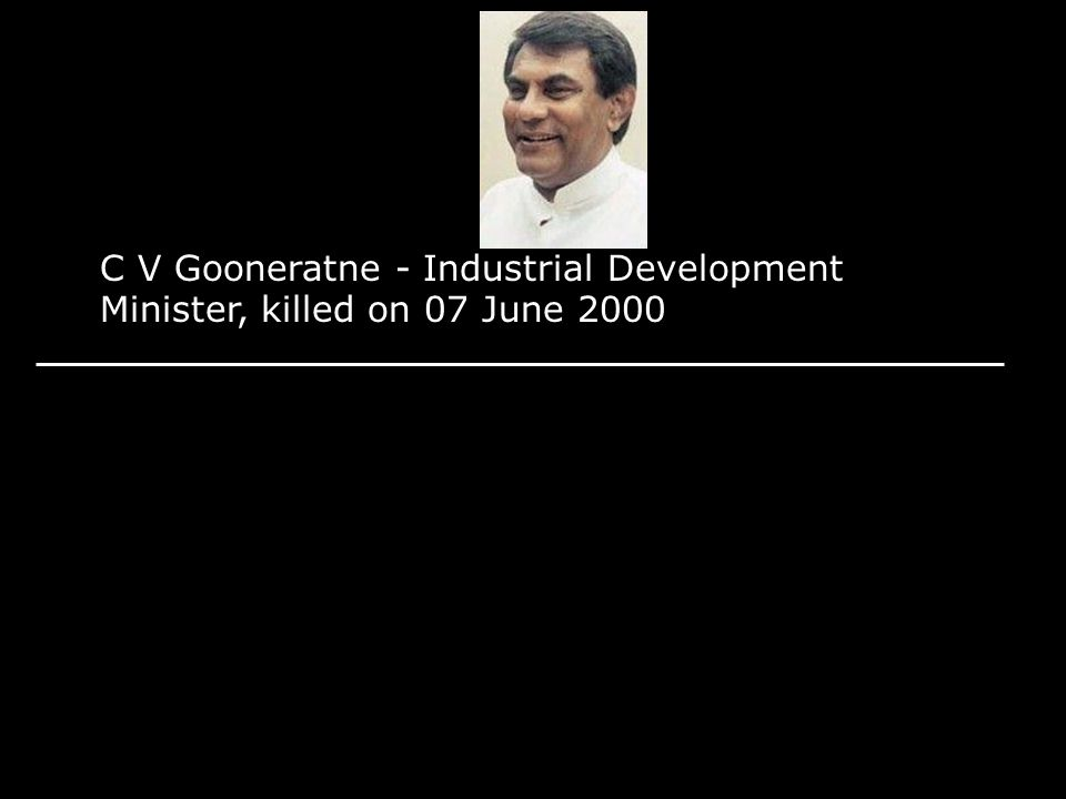 C V Gooneratne - Industrial Development Minister, killed on 07 June 2000
