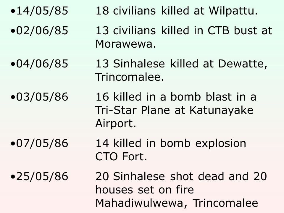 14/05/8518 civilians killed at Wilpattu. 02/06/8513 civilians killed in CTB bust at Morawewa. 04/06/8513 Sinhalese killed at Dewatte, Trincomalee. 03/