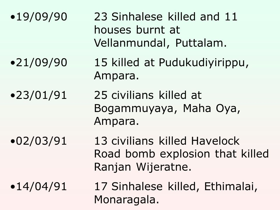 19/09/9023 Sinhalese killed and 11 houses burnt at Vellanmundal, Puttalam. 21/09/9015 killed at Pudukudiyirippu, Ampara. 23/01/9125 civilians killed a
