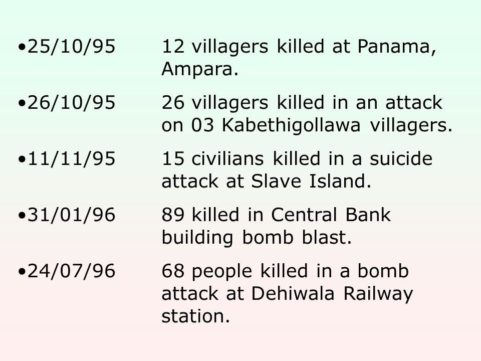 25/10/9512 villagers killed at Panama, Ampara. 26/10/9526 villagers killed in an attack on 03 Kabethigollawa villagers. 11/11/9515 civilians killed in