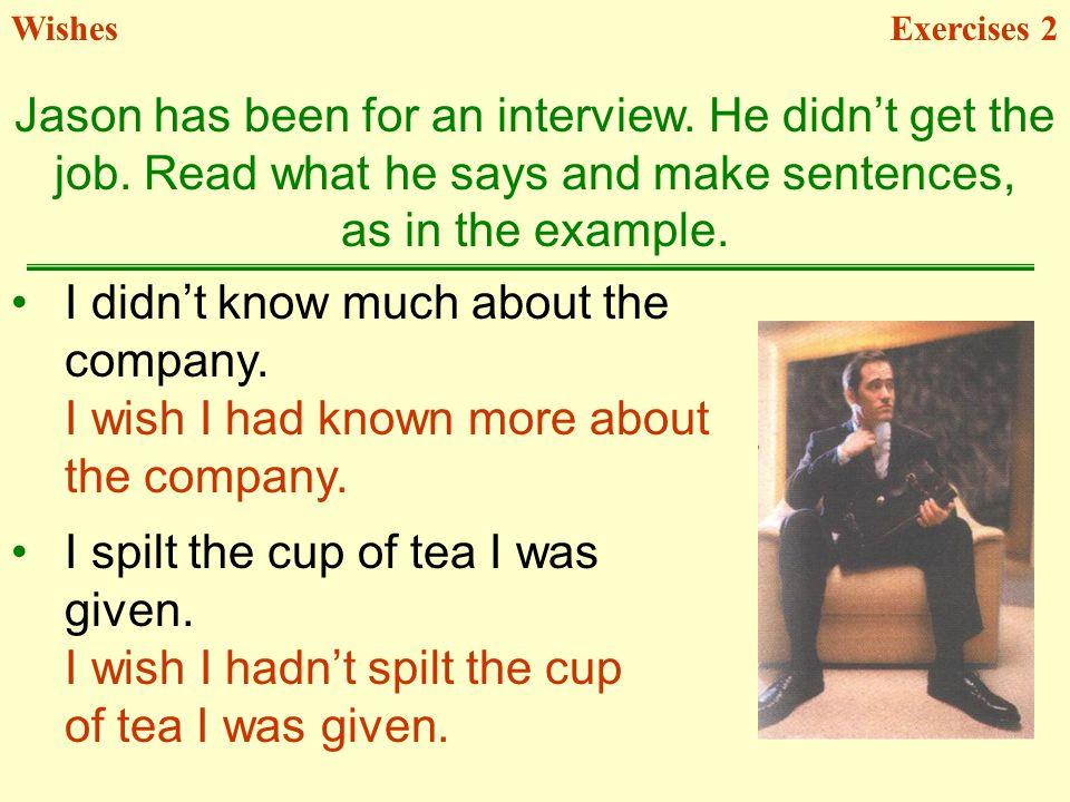 Jason has been for an interview.He didnt get the job.