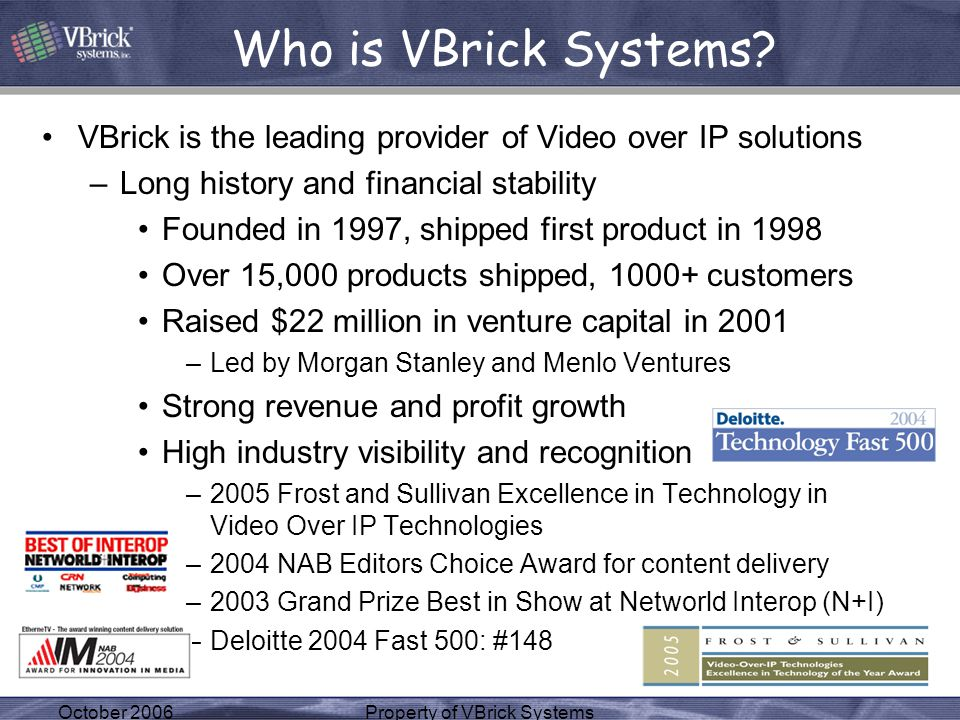 October 2006Property of VBrick Systems Who is VBrick Systems? VBrick is the leading provider of Video over IP solutions –Long history and financial st