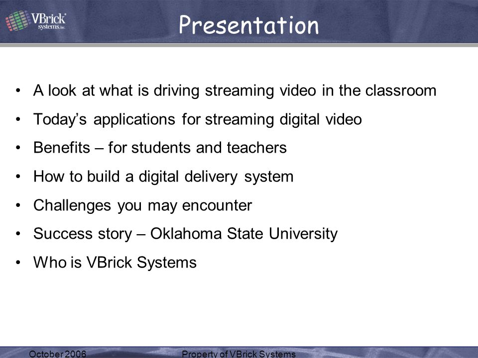 October 2006Property of VBrick Systems A look at what is driving streaming video in the classroom Todays applications for streaming digital video Bene