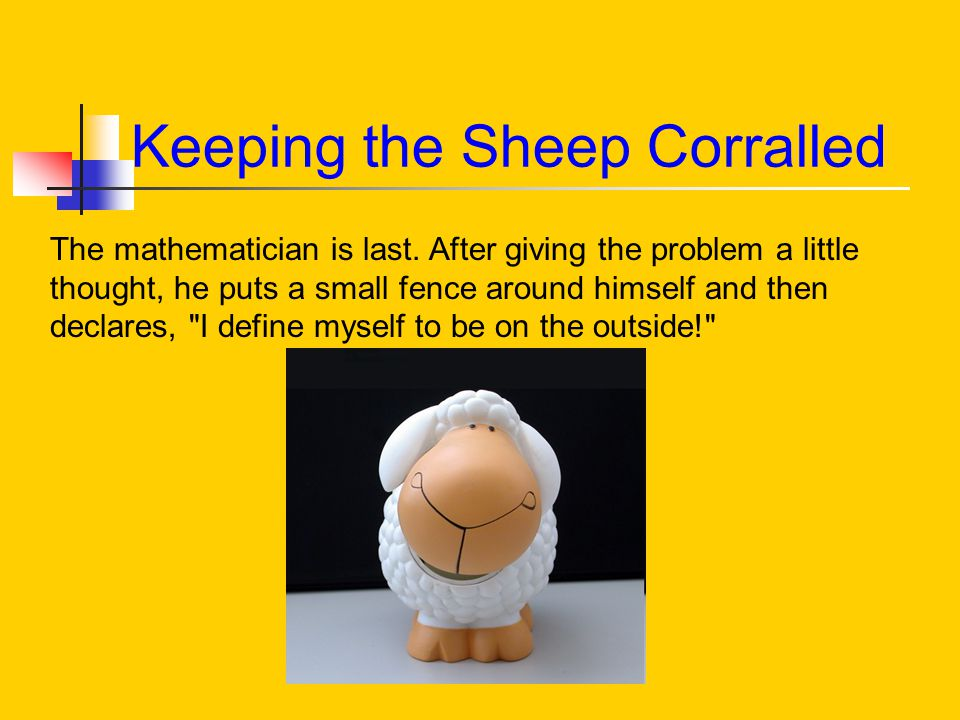 Keeping the Sheep Corralled The mathematician is last.
