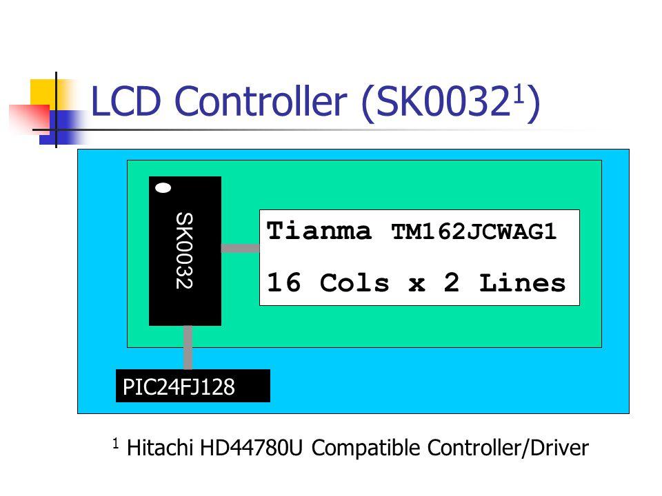 LCD Controller (SK0032 1 ) Tianma TM162JCWAG1 16 Cols x 2 Lines SK0032 PIC24FJ128 1 Hitachi HD44780U Compatible Controller/Driver