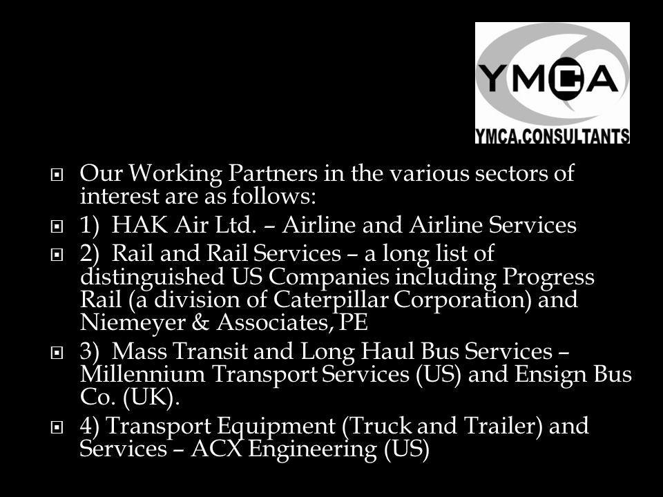 Our Working Partners in the various sectors of interest are as follows: 1) HAK Air Ltd.