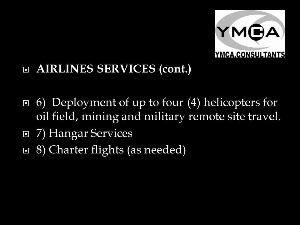 AIRLINES SERVICES (cont.) 6) Deployment of up to four (4) helicopters for oil field, mining and military remote site travel.