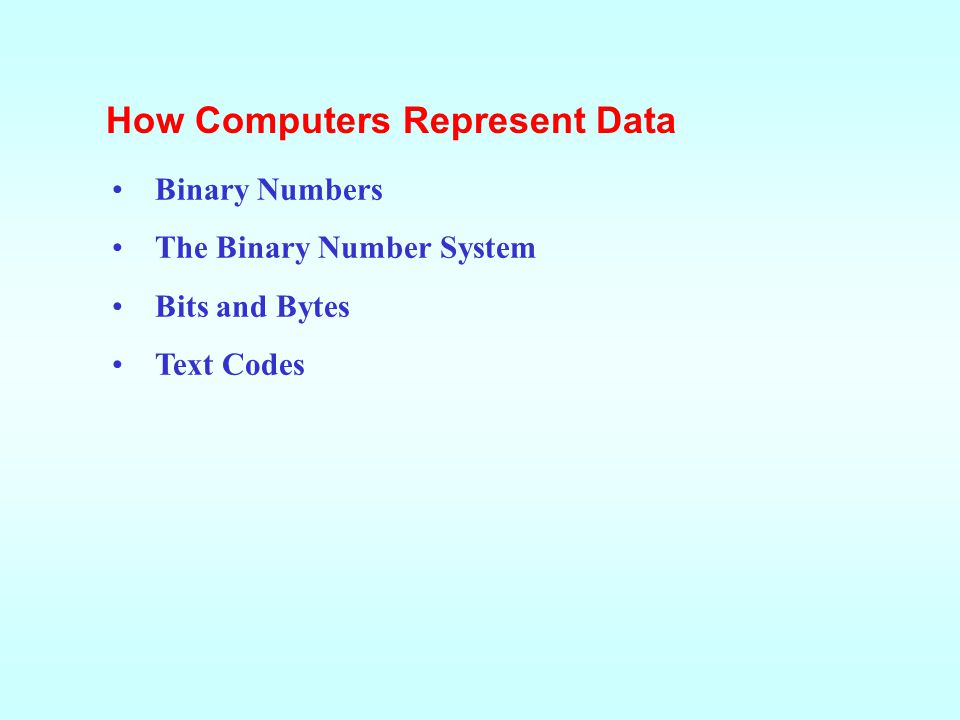 This lesson includes the following sections: How Computers Represent Data How Computers Process Data Factors Affecting Processing Speed Extending the