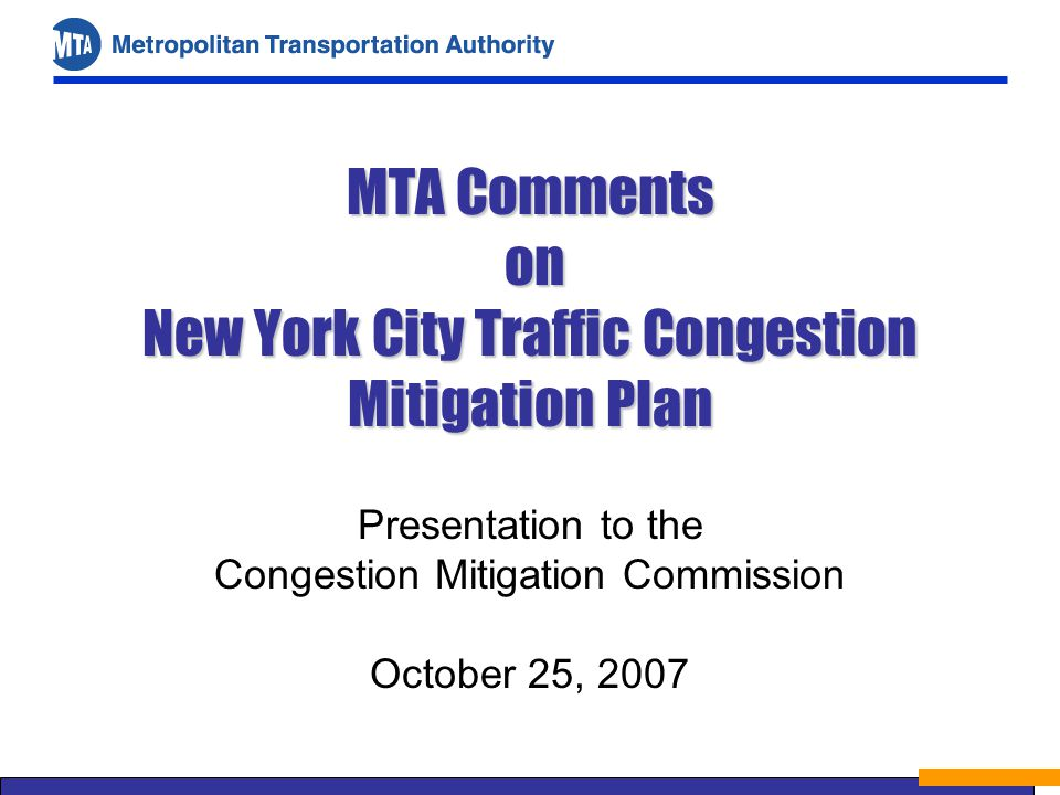 MTA Comments on New York City Traffic Congestion Mitigation Plan Presentation to the Congestion Mitigation Commission October 25, 2007