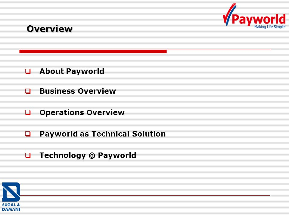 About Payworld Business Overview Operations Overview Payworld as Technical Solution Technology @ Payworld Overview Overview