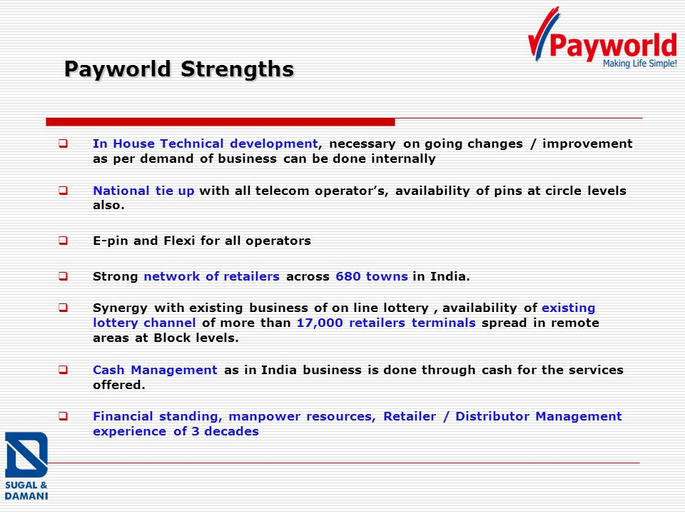 Payworld Strengths In House Technical development, necessary on going changes / improvement as per demand of business can be done internally National