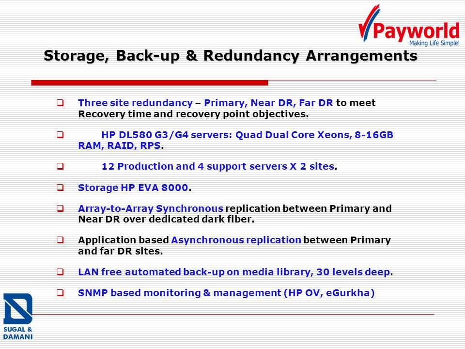 Storage, Back-up & Redundancy Arrangements Three site redundancy – Primary, Near DR, Far DR to meet Recovery time and recovery point objectives. HP DL