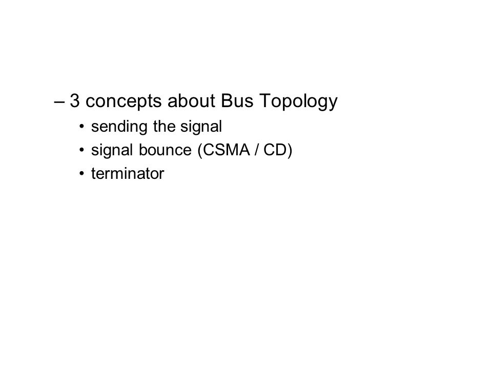 –3 concepts about Bus Topology sending the signal signal bounce (CSMA / CD) terminator